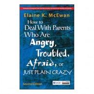 How to Deal With Parents Who Are Angry Troubled Afraid or Just Plain Crazy C900419